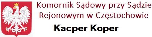 Komornik Sądowy przy Sądzie Rejonowym w Częstochowie Kacper Koper